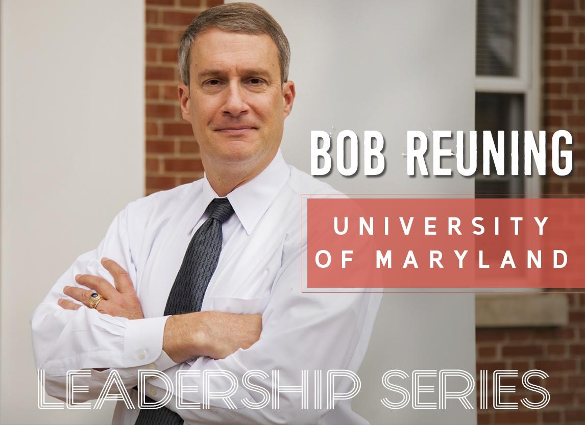 Leadership Series: Bob Reuning, University of Maryland